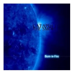 "Catapult The Smoke- ""Born In Fire"""