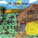 """The Friendly Farmer- """"...Is Farming Friendly"""""""